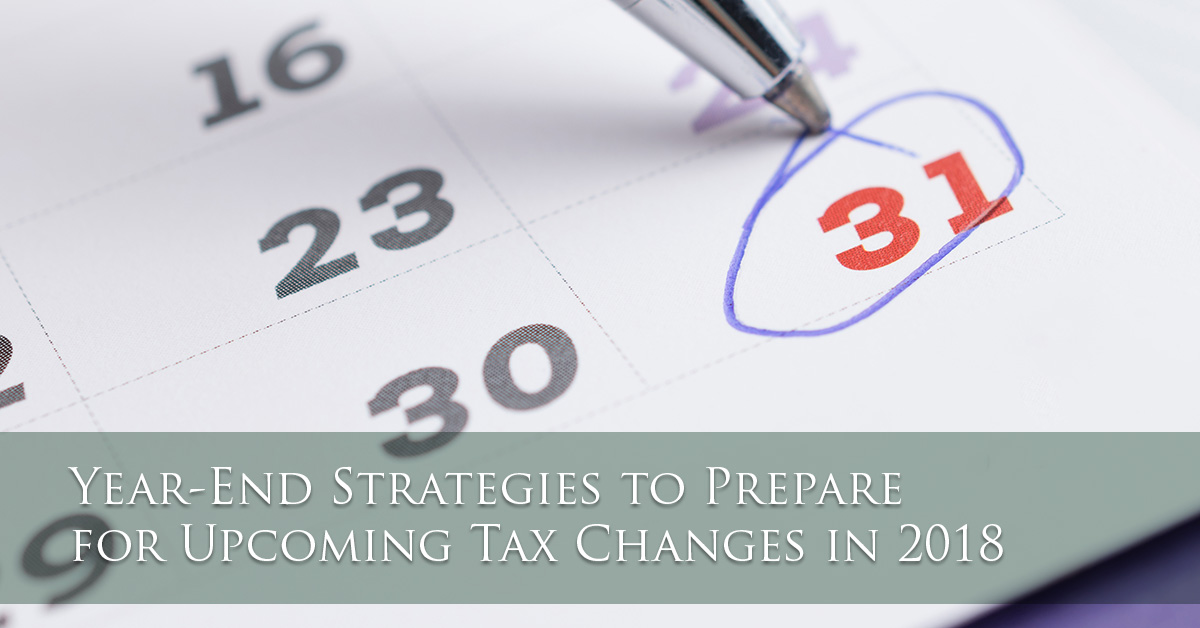 Year-End Strategies to Prepare for Upcoming Tax Changes in 2018